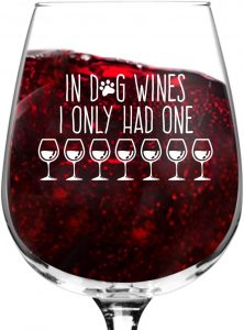 """In Dog Wines I Only Had One"" Wine Glass."
